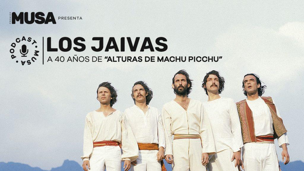 premios musa podcast los jaivas a 40 años de alturas de machu picchu